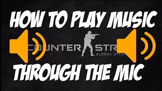 CSGO: How To Play Music Through the Mic
