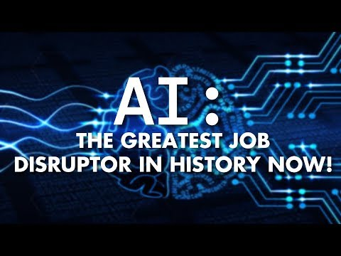 AI: The Greatest Job Disruptor in History Now!