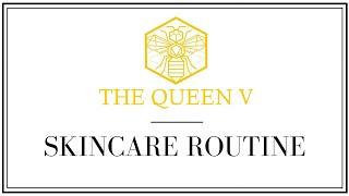 The Queen V - Skincare Routine