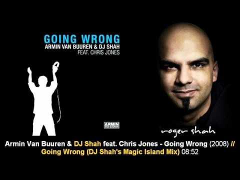 Armin Van Buuren & DJ Shah Feat. Chris Jones - Going Wrong (DJ Shah's Magic Island Mix)