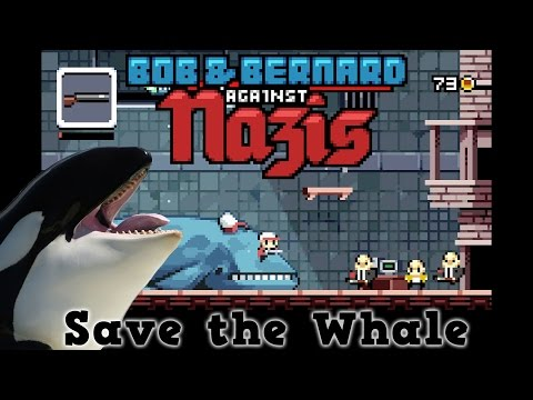 Bob & Bernard Against the National Socialist German Workers' Party - Save the Whale