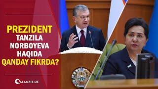Prezident Tanzila Norboyeva haqida qanday fikrda?