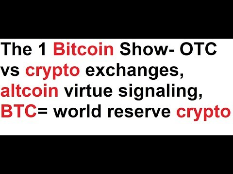 The 1 Bitcoin Show- OTC vs crypto exchanges, altcoin virtue signaling, BTC= world reserve crypto