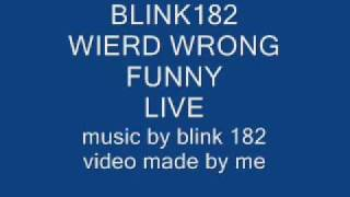 blink 182 wierd wrong funny live + lyrics