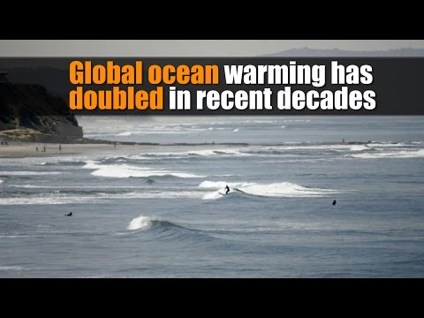 Global ocean warming has doubled in recent decades: study