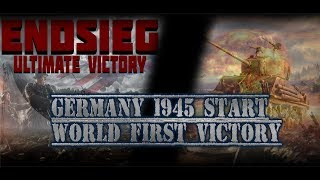 Endsieg: Ultimate Victory Germany 1945 Start - World's first Victory!