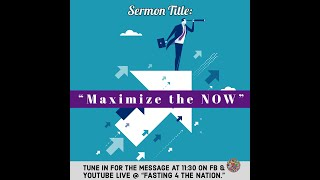 "Sermon Title: ""Maximize the NOW"""