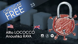 Chougar Free - 23 – 🦠 International Lockdown 🔒 (Anoushka Rava & Alfio Lococo)