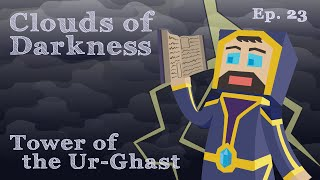 Tower of the Ur-Ghast - Ep. 23 - Clouds of Darkness