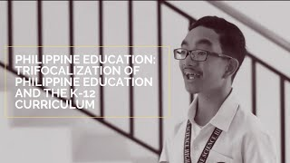 Philippine Education- Trifocalization of Philippine Education and K-12 Curriculum