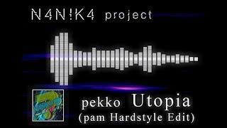 [FREE DOWNLOAD] pekko - Utopia(pam Hardstyle Edit) [Nanika project Release] thumbnail