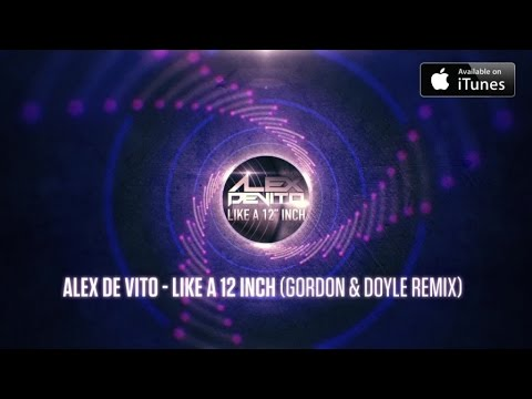Alex De Vito - Like a 12 Inch (Gordon & Doyle Remix)
