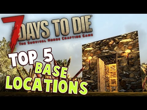 7 Days To Die Base Tutorial Top 5 Locations For Best Base Ever 7 Days To Die Best Base Location Youtube