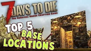 7 Days to Die Base Tutorial | TOP 5 Locations for Best Base Ever  | 7 Days to Die Best Base Location