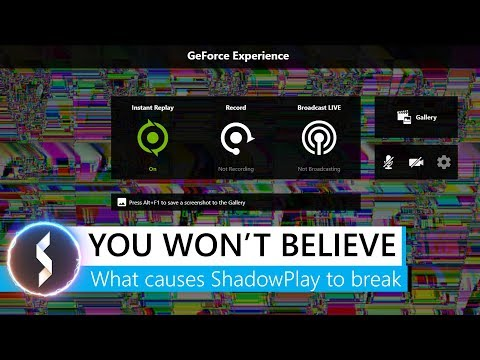 You Won't Believe What Causes ShadowPlay To Break!
