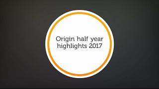 half year results 2017   origin