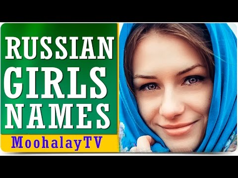 Russian Girls Names: Interesting and Popular Russian Names For Girls
