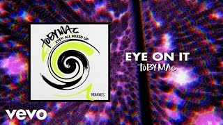 TobyMac - Eye On It (Phenomenon Remix By Soul Glow Activatur/Audio)