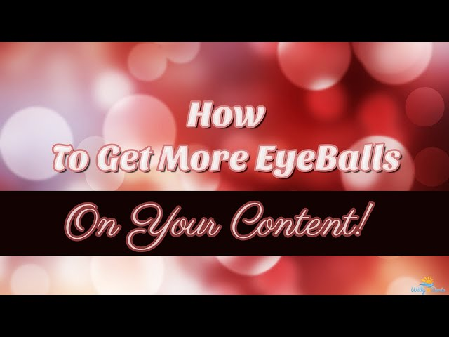 How to get more eyeballs  on your content?
