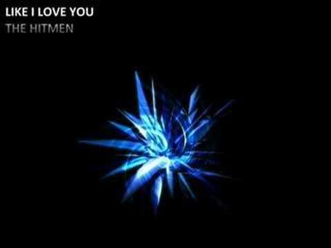 The Hitmen - Like I love You