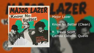 Major Lazer - Know No Better (Clean) ft. Travis Scott, Camila Cabello & Quavo