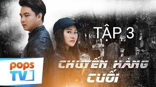 Phim Hành Động Thương Hiệu Việt 2019 - Chuyến Hàng Cuối - Tập 3 | POPSTV