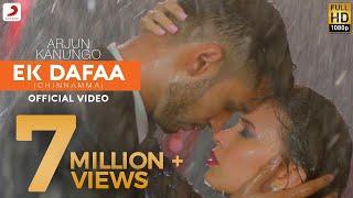 Ek Dafaa - Arjun Kanungo | Chinnamma | Official Video
