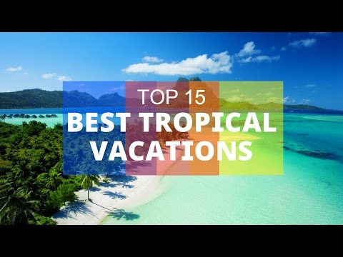 TOP 15. Best Tropical Vacations - Beautiful Islands