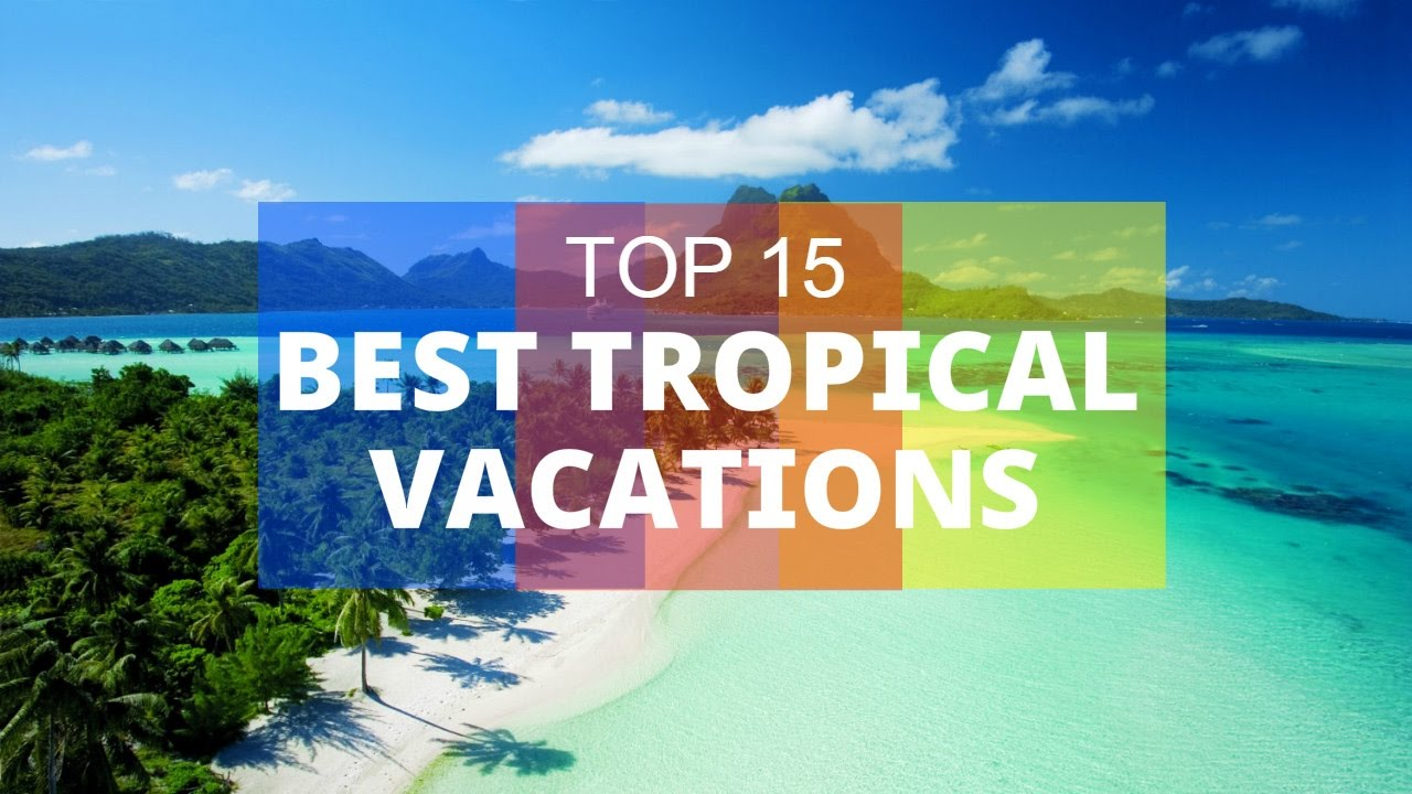 top 15. best tropical vacations - beautiful islands - youtube