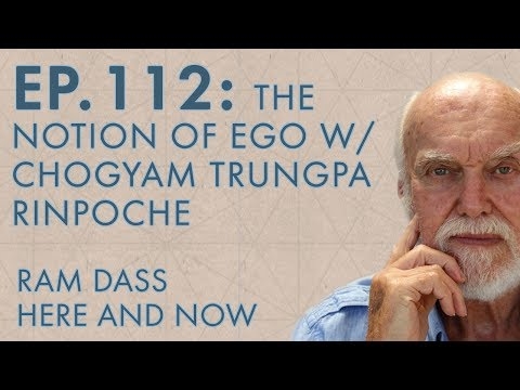 Ram Dass – Here and Now – Ep. 112 – The Notion of Ego with Chogyam Trungpa Rinpoche