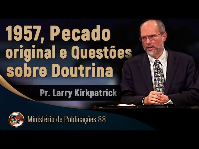 1957, Pecado original e Questões sobre Doutrina - Pr. Larry Kirkpatrick