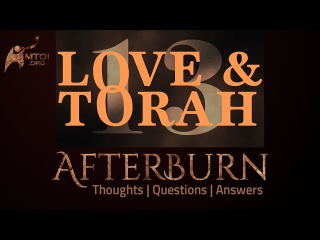 Afterburn | Thoughts, Q&A on Love and Torah | Part 13