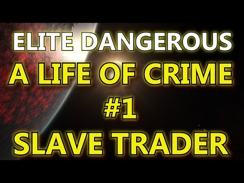 Elite Dangerous - A Life Of Crime #1 - Slave Trader