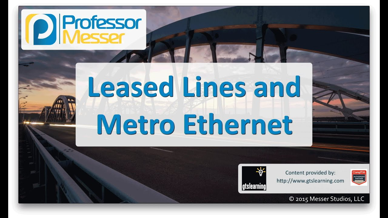 Leased Lines and Metro Ethernet - CompTIA Network+ N10-006 - 1 4