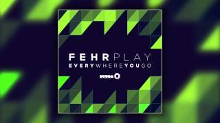 Fehrplay - Everywhere You Go (Cover Art)