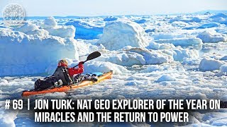 #69 | Jon Turk: Nat Geo Explorer of the Year, Miracles and the Return to Power