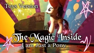 [Song] The Magic Inside (I Am Just A Pony) - My little Pony (The Mane Attraction)