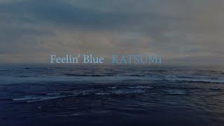 【OFFICIAL】KATSUMI / Feelin'Blue[ORIGINAL OFFICIAL MV](2020)