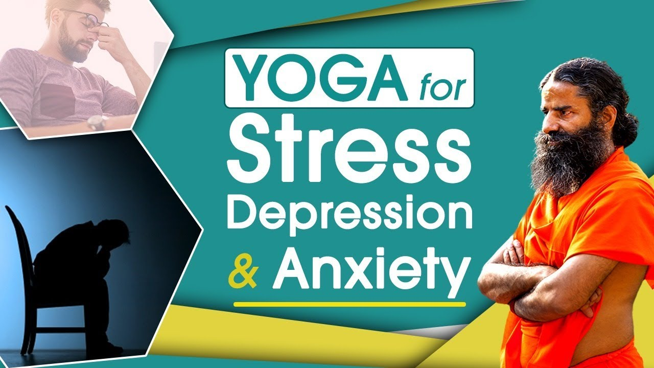 Yoga For Stress Depression Anxiety Swami Ramdev Youtube