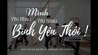 MÌNH YÊU NHAU YÊU NHAU BÌNH YÊN THÔI | Dolphins Band Cover