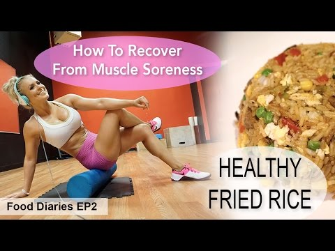 Tips For Muscle Soreness + Healthy Fried Rice | Food Diaries Ep 2