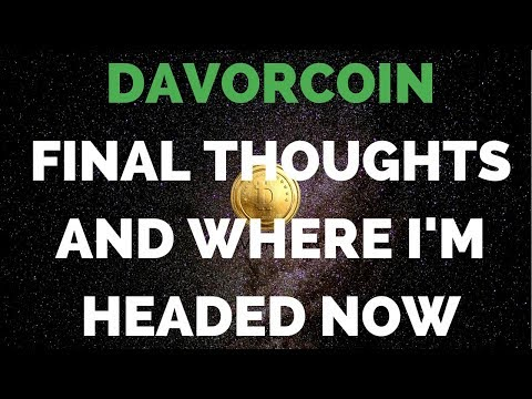 DAVORCOIN - Final Thoughts And Where This Channel is Headed