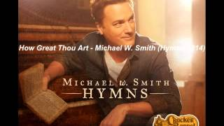 Watch Michael W Smith How Great Thou Art video