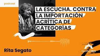 La escucha. Contra la importación acrítica de categorías   Rita Segato