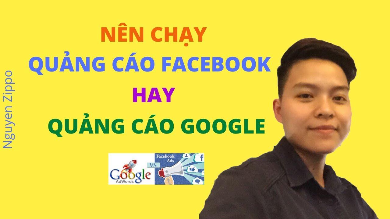 Nguyen Zippo/ Nên chạy quảng cáo Facebook hay quảng cáo Google