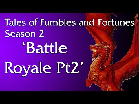 Tales of Fumbles and Fortunes: Season 2 Week 23-2: Battle Royal Pt2