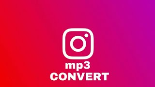 INSTAGRAM VIDEO COVERT TO MP3