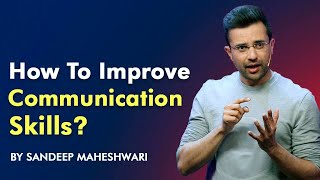 How to improve Communication Skills? A Video By Sandeep Maheshwari