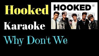 Hooked - Why Don't We (Karaoke Piano)