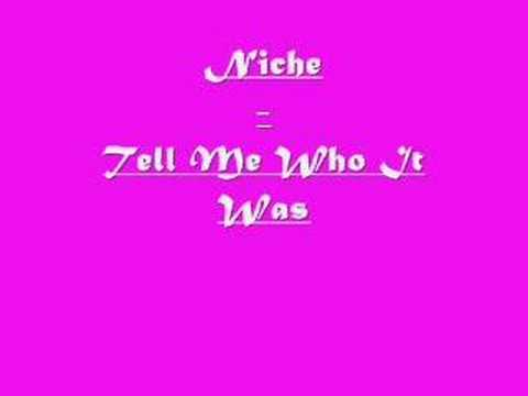 Niche - Tell Me Who It Was